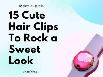 15 Cute Hair Clips To Rock a Sweet Look