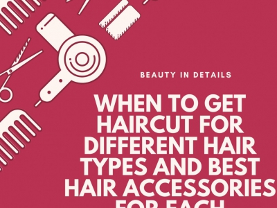 When to Get Haircut for Different Hair Types and Best Hair Accessories for Each